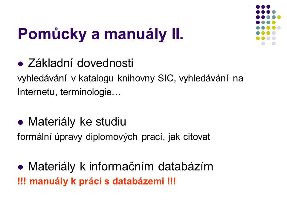 Pomůcky a manuály II.  Základní dovednosti vyhledávání v katalogu knihovny SIC, vyhledávání na Internetu, terminologie…  Materiály ke studiu formáln