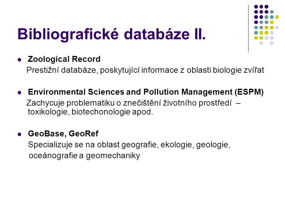 Bibliografické databáze II.  Zoological Record Prestižní databáze, poskytující informace z oblasti biologie zvířat  Environmental Sciences and Pollu