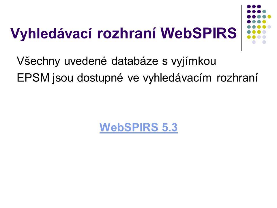 Vyhledávací rozhraní WebSPIRS Všechny uvedené databáze s vyjímkou EPSM jsou dostupné ve vyhledávacím rozhraní WebSPIRS 5.3
