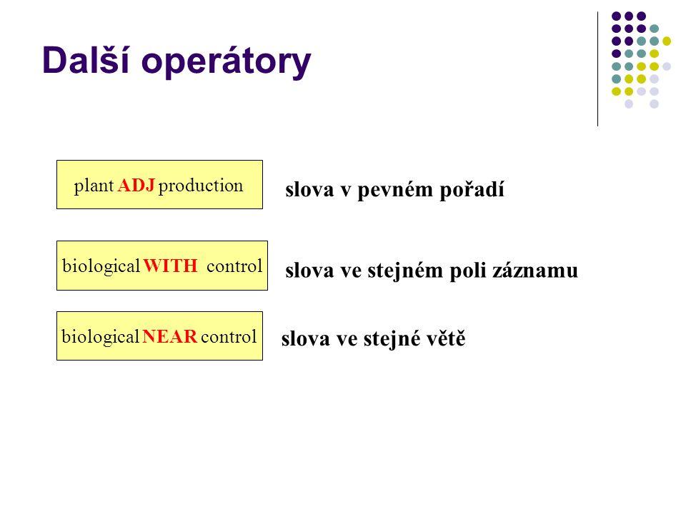 biological WITH control biological NEAR control plant ADJ production slova ve stejném poli záznamu slova v pevném pořadí slova ve stejné větě Další operátory