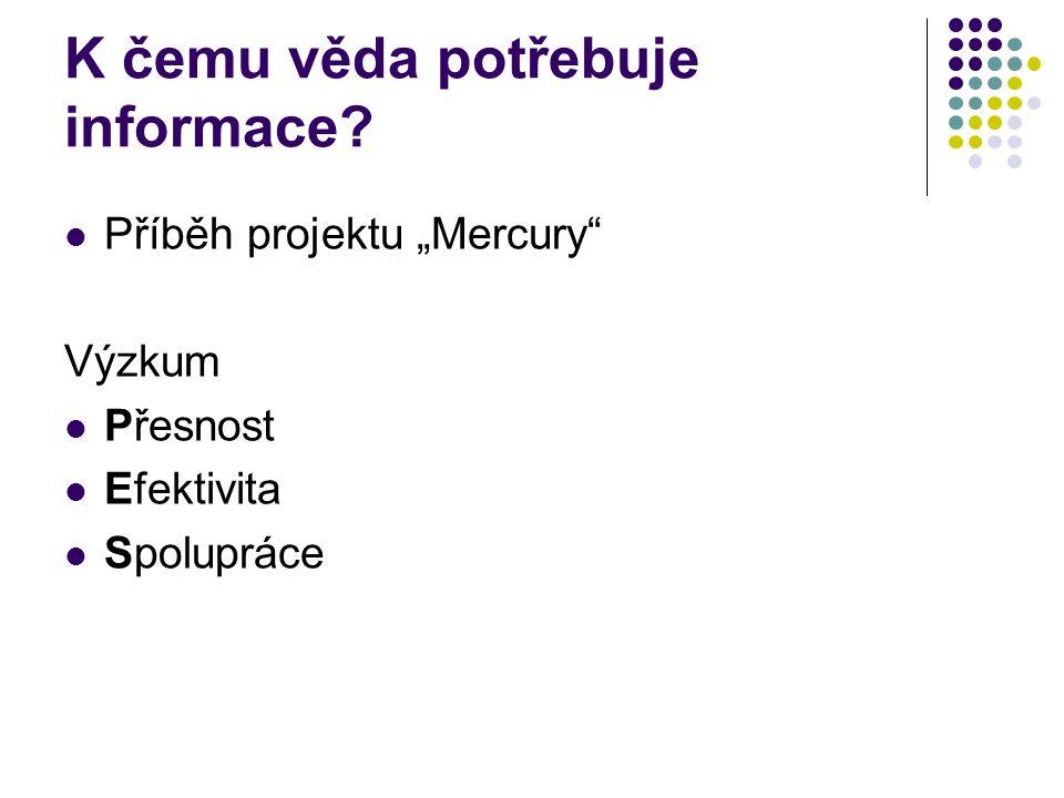 """K čemu věda potřebuje informace?  Příběh projektu """"Mercury"""" Výzkum  Přesnost  Efektivita  Spolupráce"""