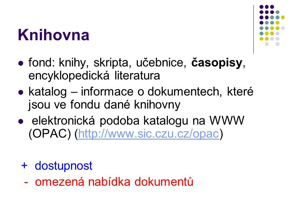 Knihovna  fond: knihy, skripta, učebnice, časopisy, encyklopedická literatura  katalog – informace o dokumentech, které jsou ve fondu dané knihovny  elektronická podoba katalogu na WWW (OPAC) (http://www.sic.czu.cz/opac)http://www.sic.czu.cz/opac + dostupnost - omezená nabídka dokumentů