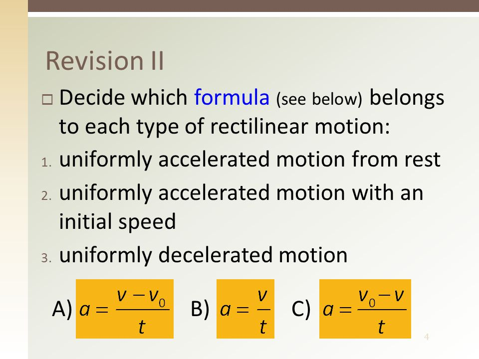 4 Revision II  Decide which formula (see below) belongs to each type of rectilinear motion: 1. uniformly accelerated motion from rest 2. uniformly ac
