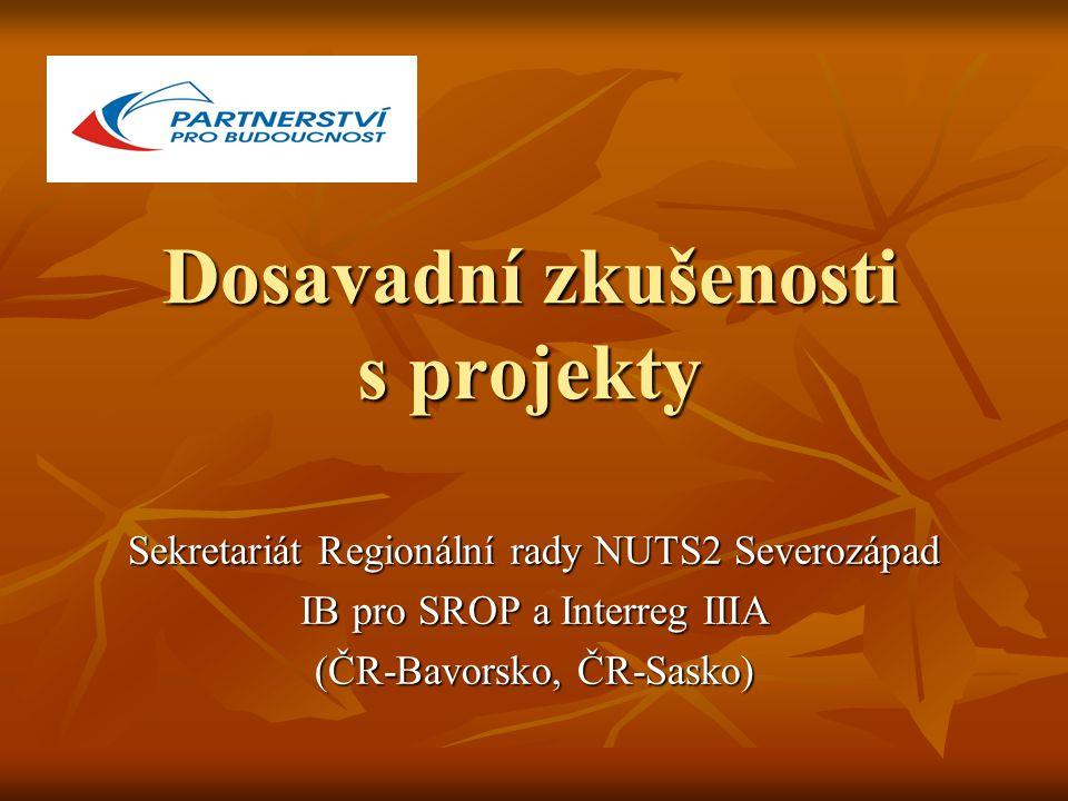 Dosavadní zkušenosti s projekty Sekretariát Regionální rady NUTS2 Severozápad IB pro SROP a Interreg IIIA (ČR-Bavorsko, ČR-Sasko)