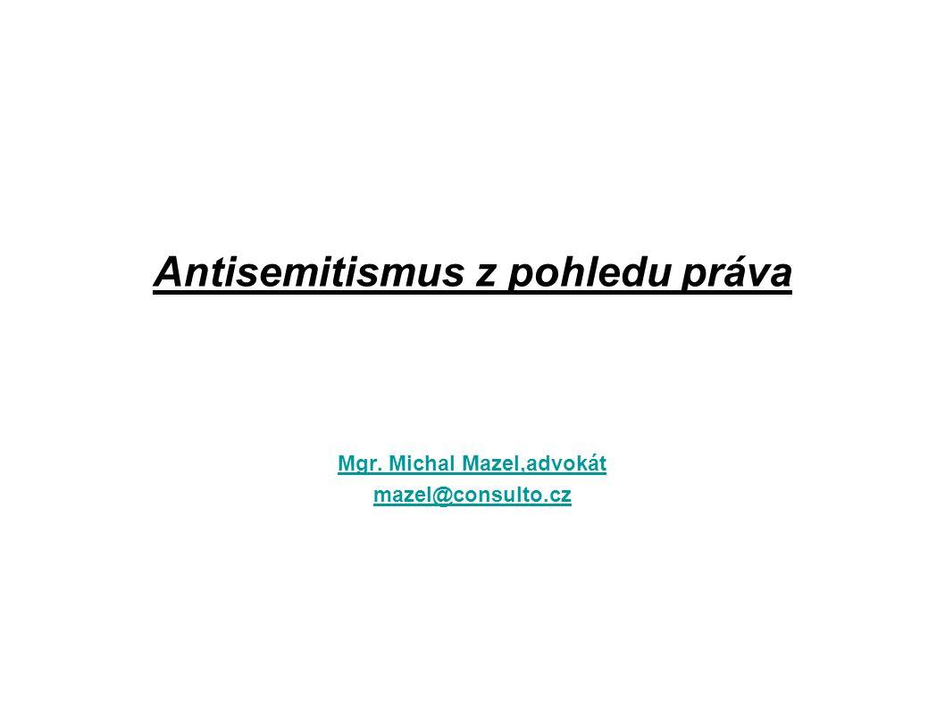 Antisemitismus z pohledu práva Mgr. Michal Mazel,advokát mazel@consulto.cz