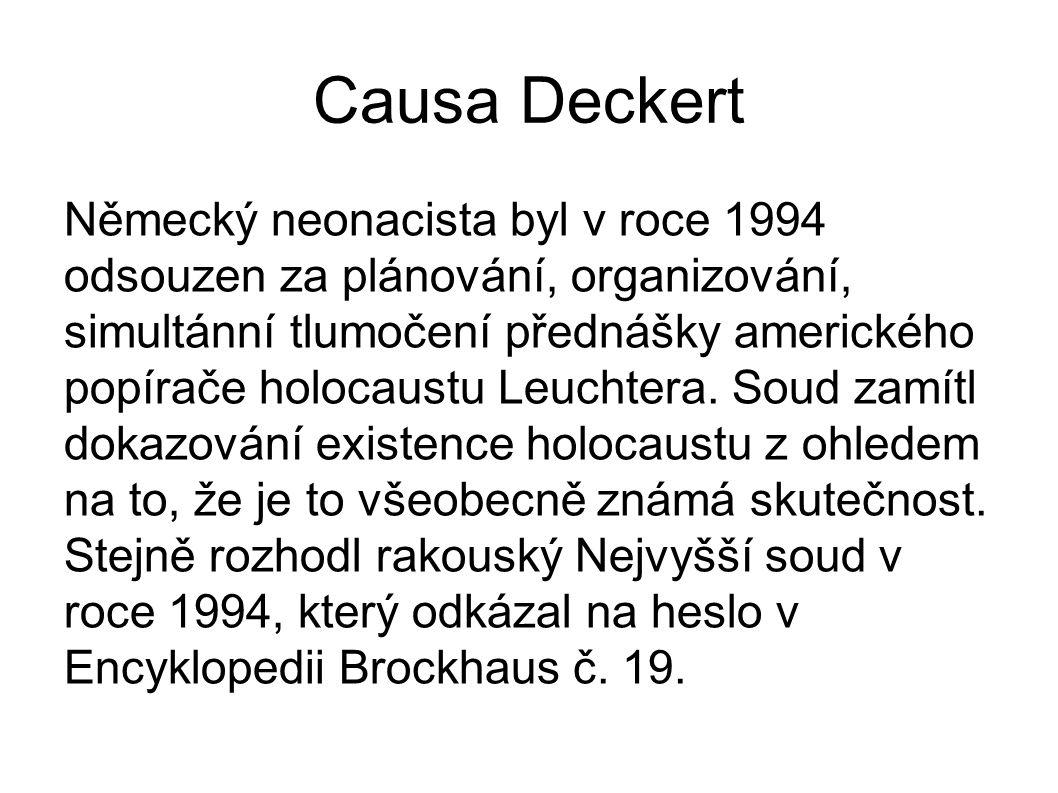 Causa Deckert Německý neonacista byl v roce 1994 odsouzen za plánování, organizování, simultánní tlumočení přednášky amerického popírače holocaustu Le