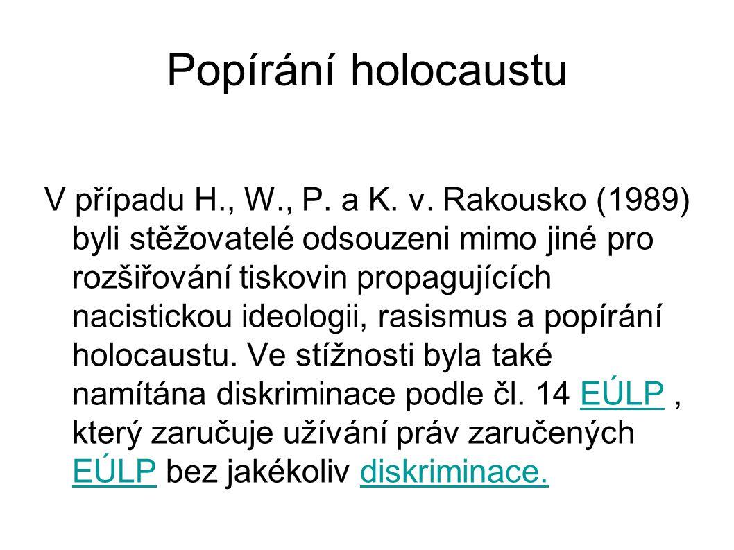 Popírání holocaustu V případu H., W., P. a K. v. Rakousko (1989) byli stěžovatelé odsouzeni mimo jiné pro rozšiřování tiskovin propagujících nacistick