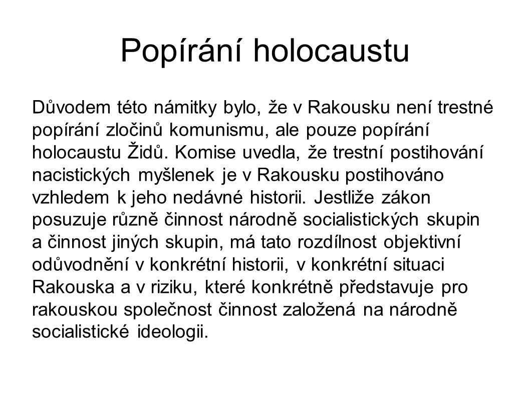 Popírání holocaustu Důvodem této námitky bylo, že v Rakousku není trestné popírání zločinů komunismu, ale pouze popírání holocaustu Židů. Komise uvedl