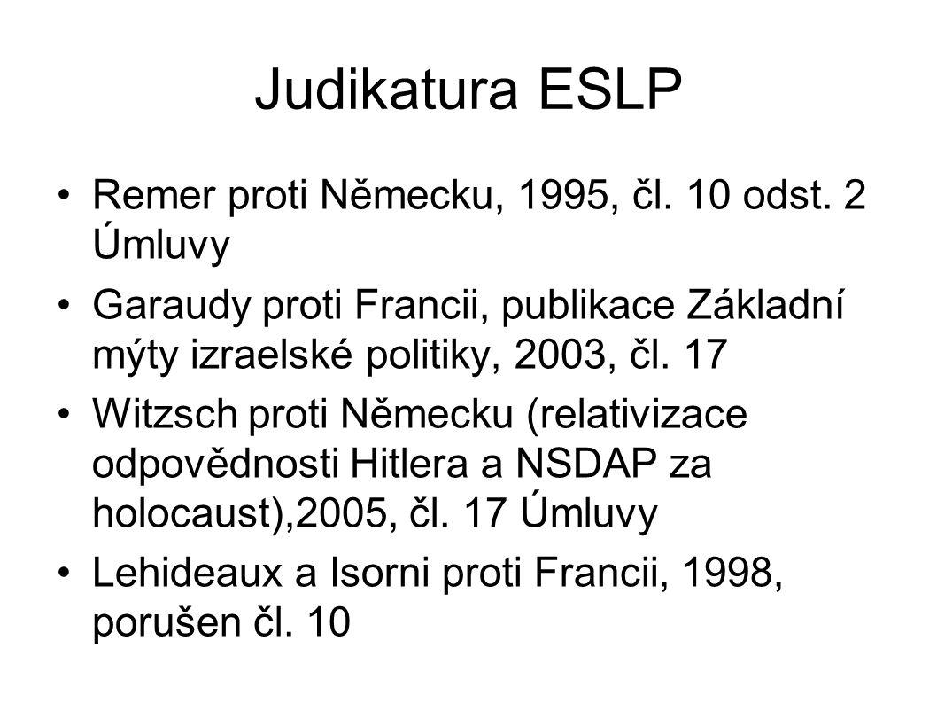 Judikatura ESLP •Remer proti Německu, 1995, čl. 10 odst. 2 Úmluvy •Garaudy proti Francii, publikace Základní mýty izraelské politiky, 2003, čl. 17 •Wi