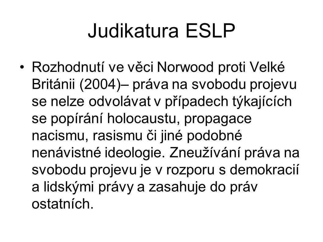 Judikatura ESLP •Rozhodnutí ve věci Norwood proti Velké Británii (2004)– práva na svobodu projevu se nelze odvolávat v případech týkajících se popírán