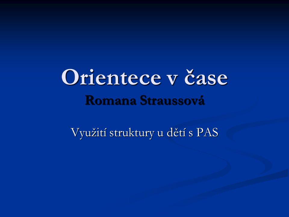 Orientece v čase Romana Straussová Využití struktury u dětí s PAS