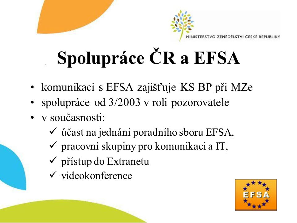 Spolupráce ČR a EFSA •komunikaci s EFSA zajišťuje KS BP při MZe •spolupráce od 3/2003 v roli pozorovatele •v současnosti:  účast na jednání poradního