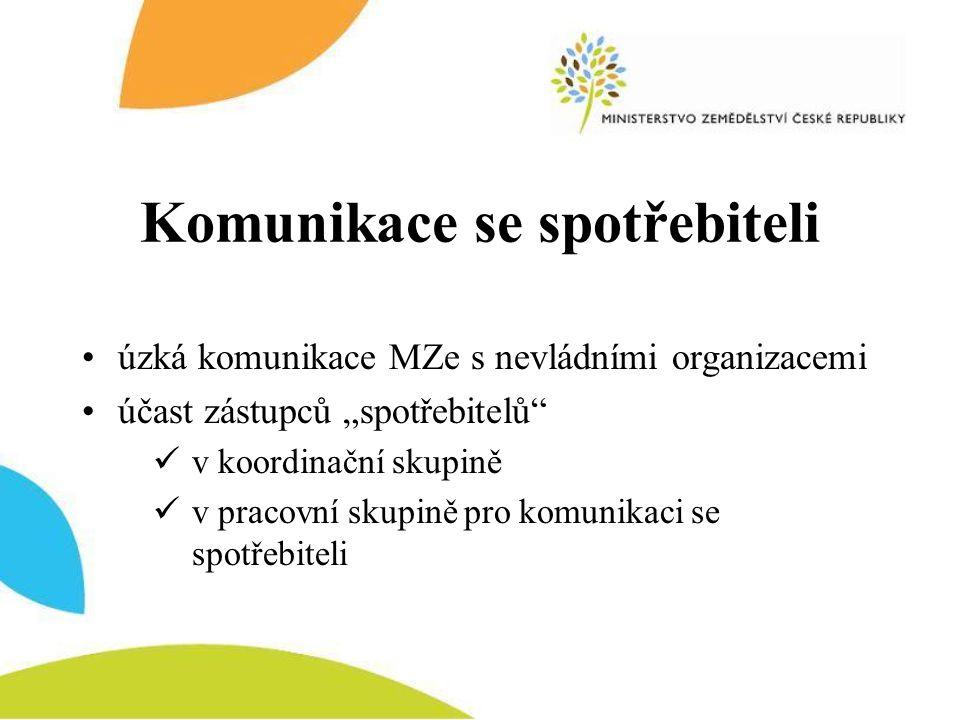 """Komunikace se spotřebiteli •úzká komunikace MZe s nevládními organizacemi •účast zástupců """"spotřebitelů""""  v koordinační skupině  v pracovní skupině"""