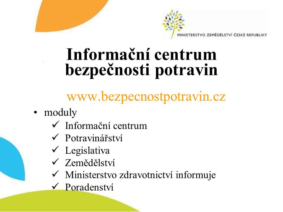 Informační centrum bezpečnosti potravin www.bezpecnostpotravin.cz •moduly  Informační centrum  Potravinářství  Legislativa  Zemědělství  Minister