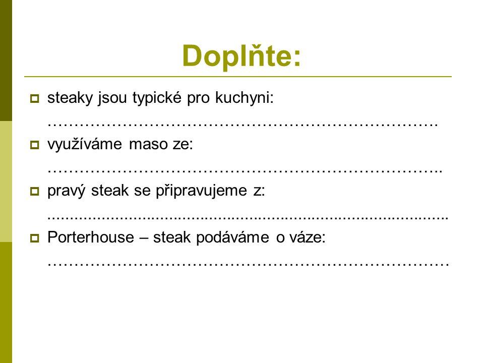 Doplňte:  steaky jsou typické pro kuchyni: ……………………………………………………………….
