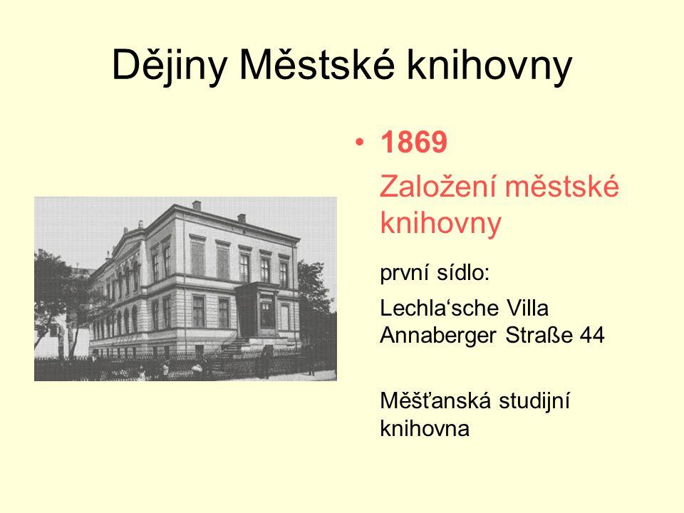 Dějiny Městské knihovny •1869 Založení městské knihovny první sídlo: Lechla'sche Villa Annaberger Straße 44 Měšťanská studijní knihovna