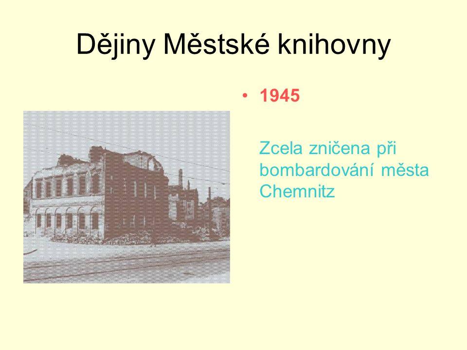 Dějiny Městské knihovny •1945 Zcela zničena při bombardování města Chemnitz