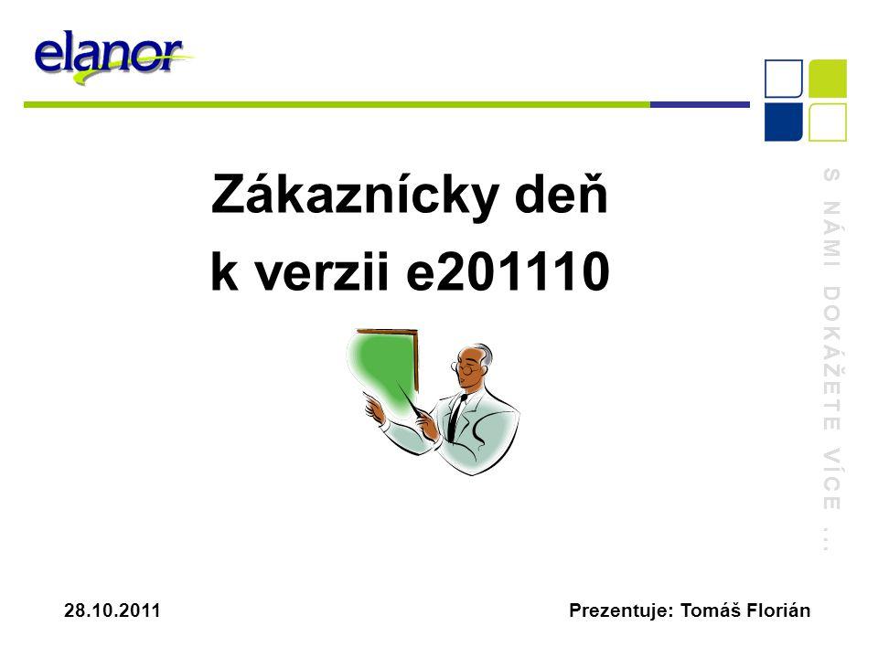 S NÁMI DOKÁŽETE VÍCE... 28.10.2011 Prezentuje: Tomáš Florián Zákaznícky deň k verzii e201110