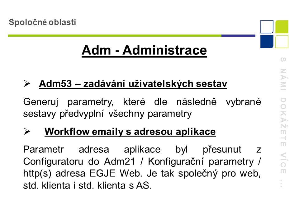 S NÁMI DOKÁŽETE VÍCE... Spoločné oblasti Adm - Administrace  Adm53 – zadávání uživatelských sestav Generuj parametry, které dle následně vybrané sest