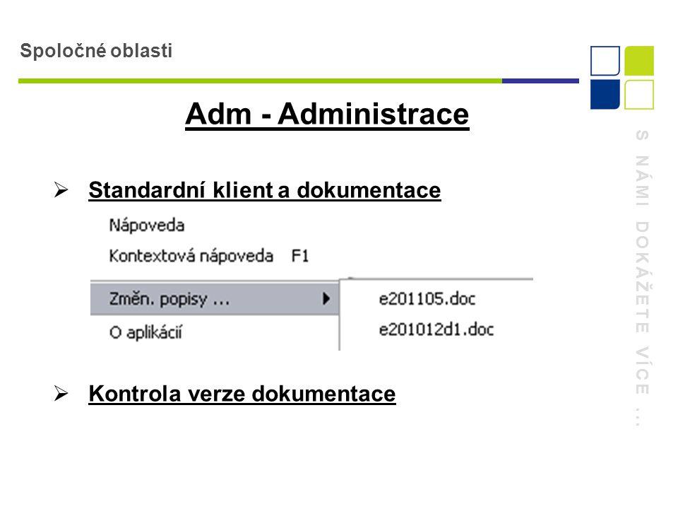 S NÁMI DOKÁŽETE VÍCE... Spoločné oblasti Adm - Administrace  Standardní klient a dokumentace  Kontrola verze dokumentace