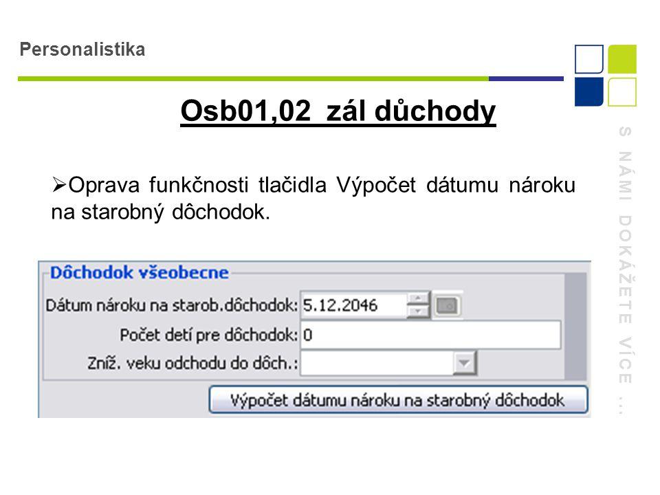 S NÁMI DOKÁŽETE VÍCE... Personalistika Osb01,02 zál důchody  Oprava funkčnosti tlačidla Výpočet dátumu nároku na starobný dôchodok.