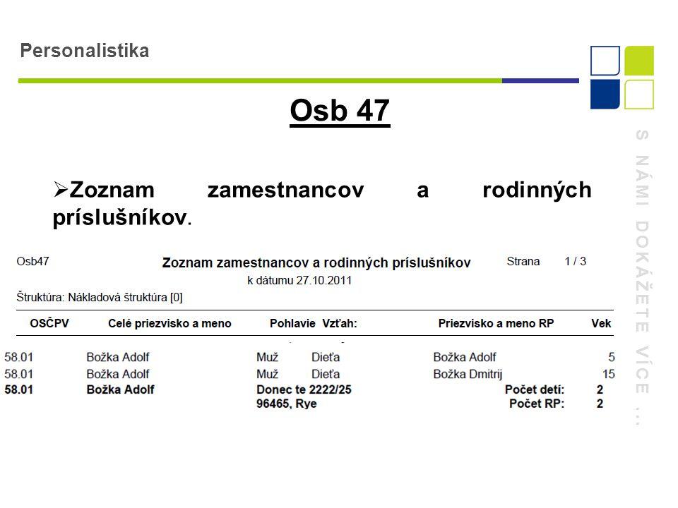 S NÁMI DOKÁŽETE VÍCE... Personalistika Osb 47  Zoznam zamestnancov a rodinných príslušníkov.
