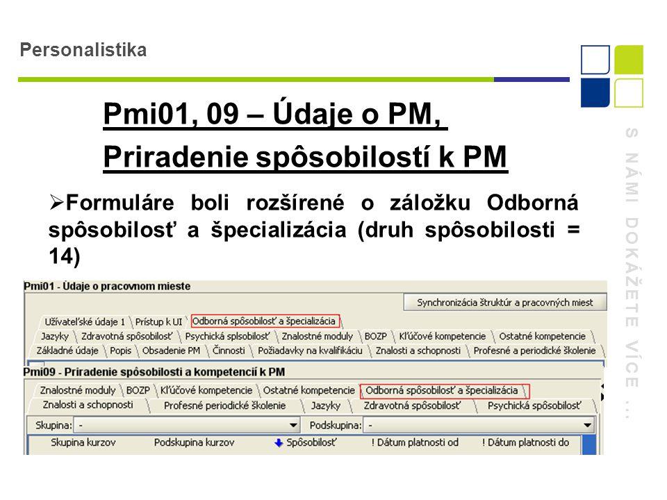 S NÁMI DOKÁŽETE VÍCE... Personalistika Pmi01, 09 – Údaje o PM, Priradenie spôsobilostí k PM  Formuláre boli rozšírené o záložku Odborná spôsobilosť a