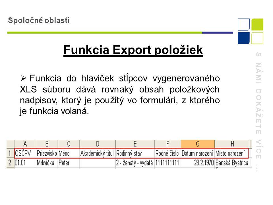 S NÁMI DOKÁŽETE VÍCE... Spoločné oblasti Funkcia Export položiek  Funkcia do hlaviček stĺpcov vygenerovaného XLS súboru dává rovnaký obsah položkovýc