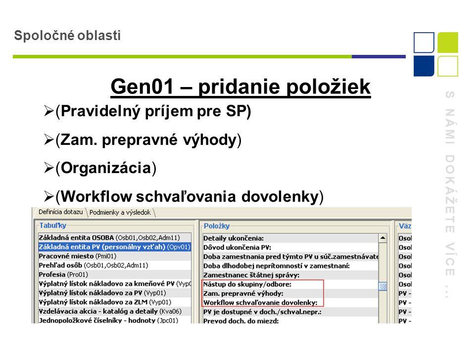 S NÁMI DOKÁŽETE VÍCE... Spoločné oblasti Gen01 – pridanie položiek  (Pravidelný príjem pre SP)  (Zam. prepravné výhody)  (Organizácia)  (Workflow
