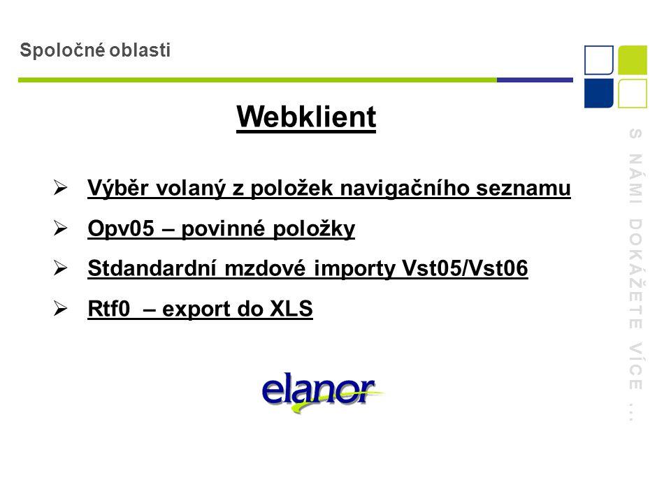 S NÁMI DOKÁŽETE VÍCE... Spoločné oblasti Webklient  Výběr volaný z položek navigačního seznamu  Opv05 – povinné položky  Stdandardní mzdové importy