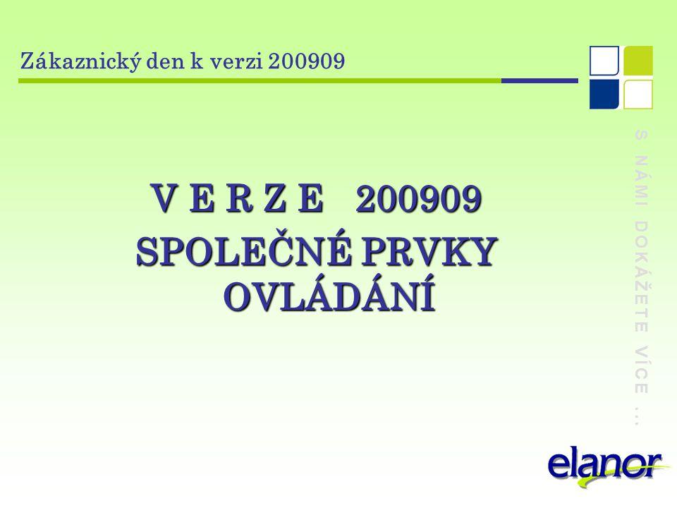 S NÁMI DOKÁŽETE VÍCE... Zákaznický den k verzi 200909 V E R Z E 200909 SPOLEČNÉ PRVKY OVLÁDÁNÍ