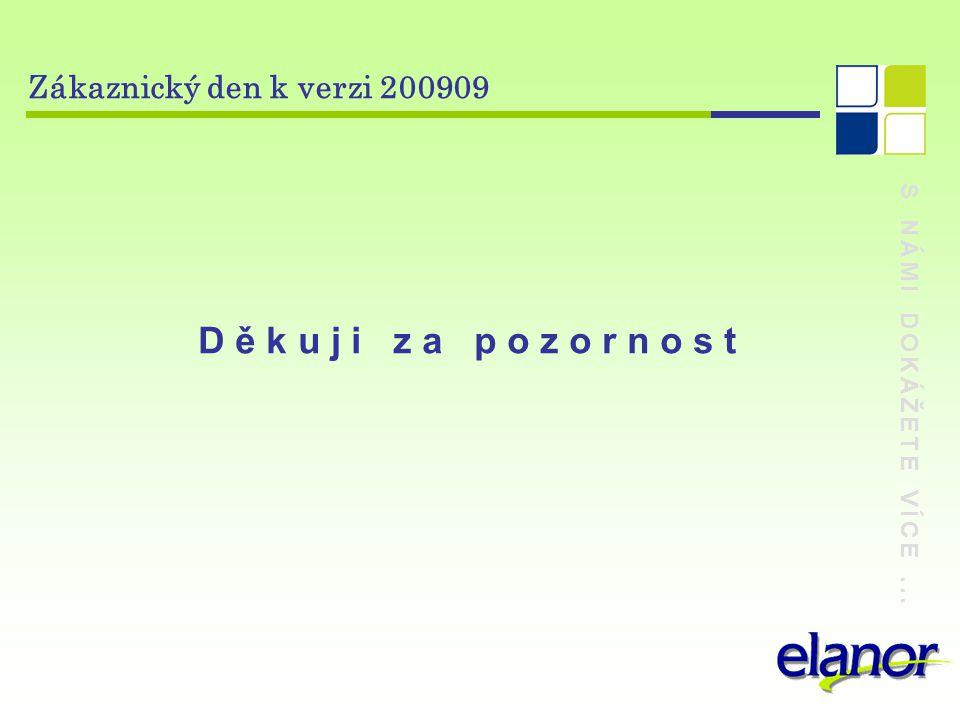 S NÁMI DOKÁŽETE VÍCE... Zákaznický den k verzi 200909 D ě k u j i z a p o z o r n o s t