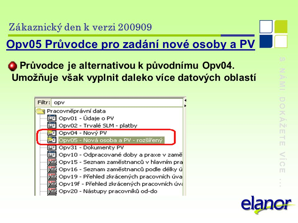 S NÁMI DOKÁŽETE VÍCE... Zákaznický den k verzi 200909 Adm61 Dávky tiskových sestav