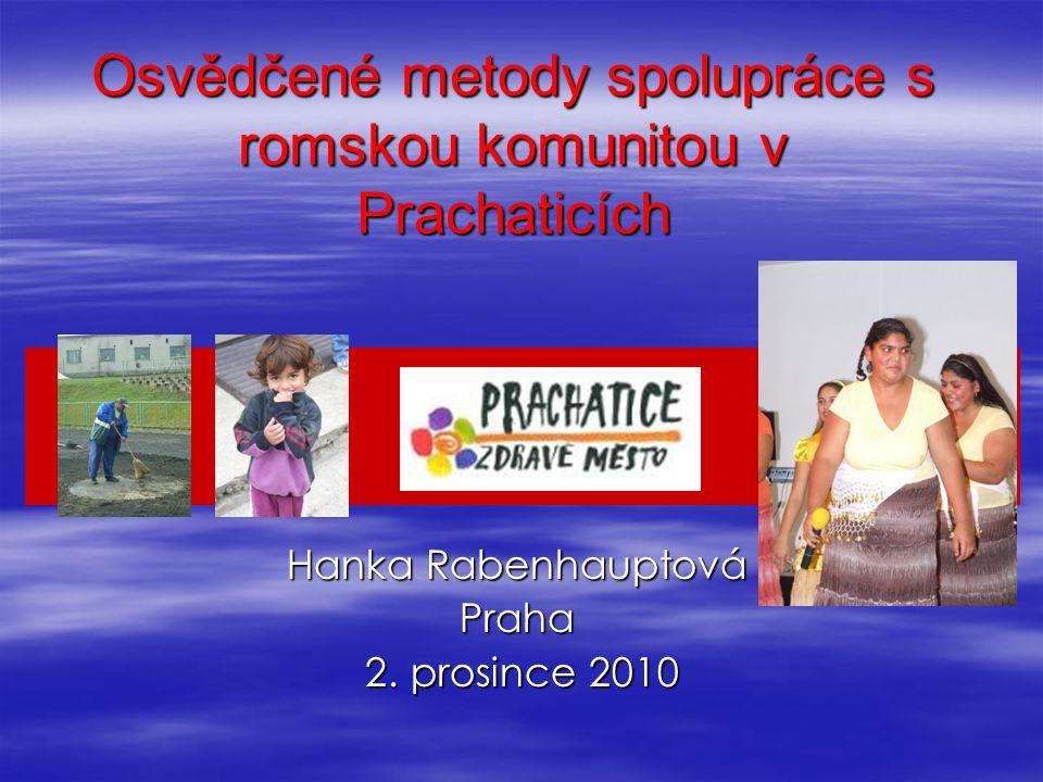 Osvědčené metody spolupráce s romskou komunitou v Prachaticích Hanka Rabenhauptová Praha 2. prosince 2010 2. prosince 2010