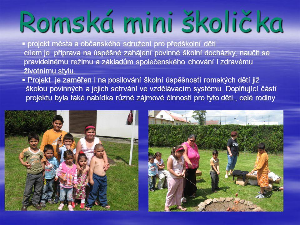 Romská mini školička  projekt města a občanského sdružení pro předškolní děti cílem je připrava na úspěšné zahájení povinné školní docházky, naučit s