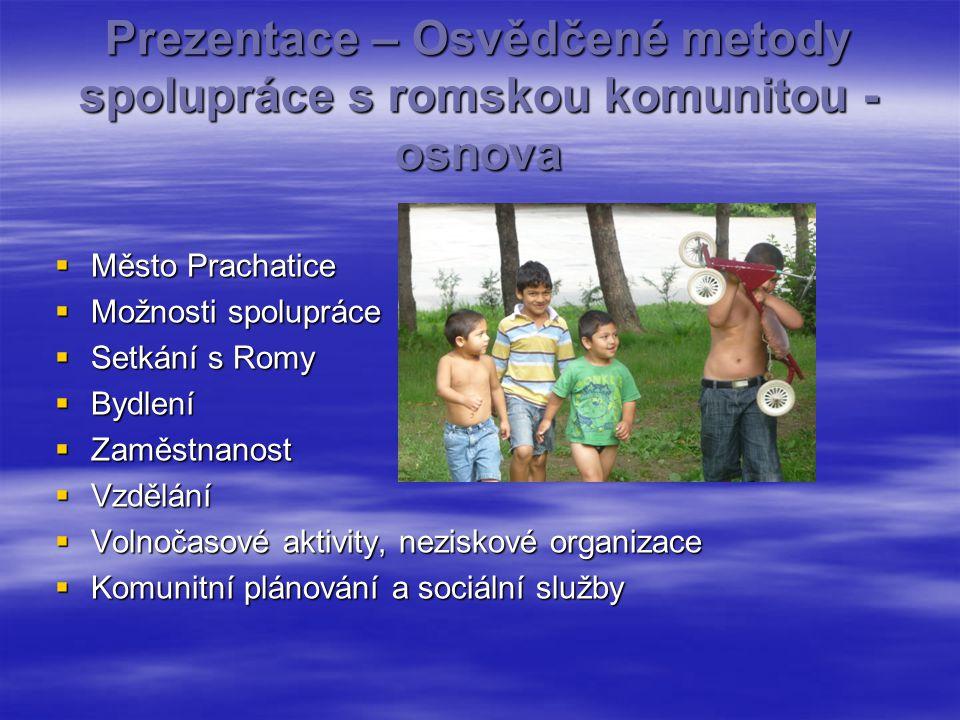 Město Prachatice  s bohatou historií a památkami  nacházející se v přírodě v předhůří Národního parku Šumava  je klidné, bezpečné, menší město, přívětivé k turistům, s širokým spektrem kvalitních služeb  město komunikující se všemi složkami svých obyvatel  nezaměstnanost 5,9%  11 582 obyvatel  od roku 2009 v Národní síti zdravých měst  Romská komunita ve městě - 160