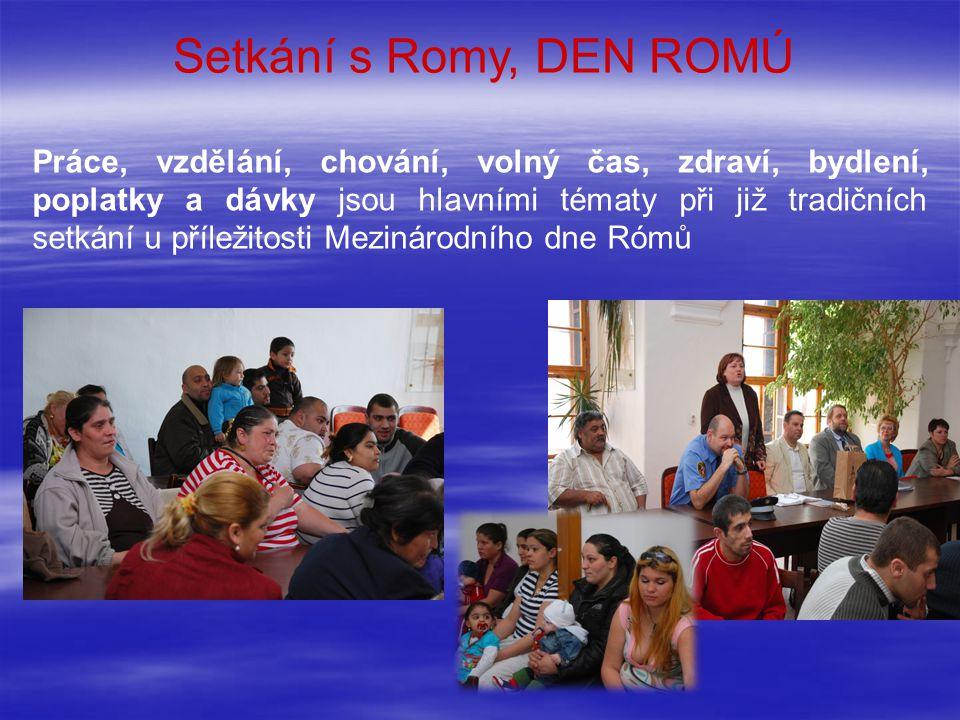 Setkání s Romy, DEN ROMÚ Práce, vzdělání, chování, volný čas, zdraví, bydlení, poplatky a dávky jsou hlavními tématy při již tradičních setkání u příl