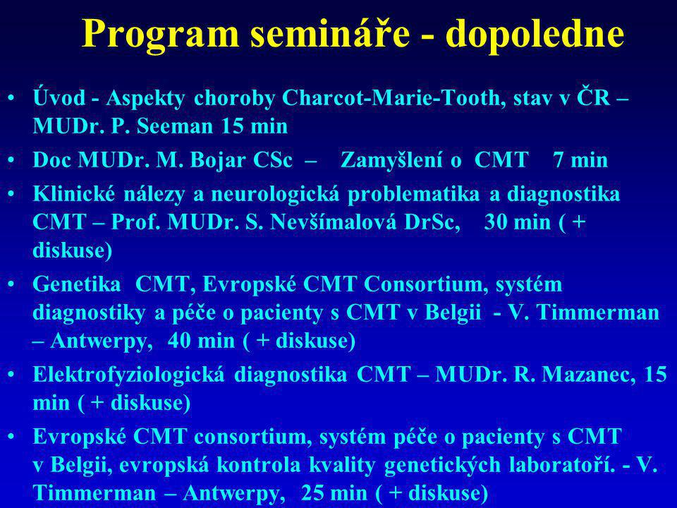 Program semináře - odpoledne •Zkušenosti s diagnostikou a péčí o pacienty s chorobami CMT, možnosti medikamentosní léčby.