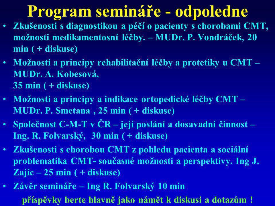 Program semináře - odpoledne •Zkušenosti s diagnostikou a péčí o pacienty s chorobami CMT, možnosti medikamentosní léčby. – MUDr. P. Vondráček, 20 min