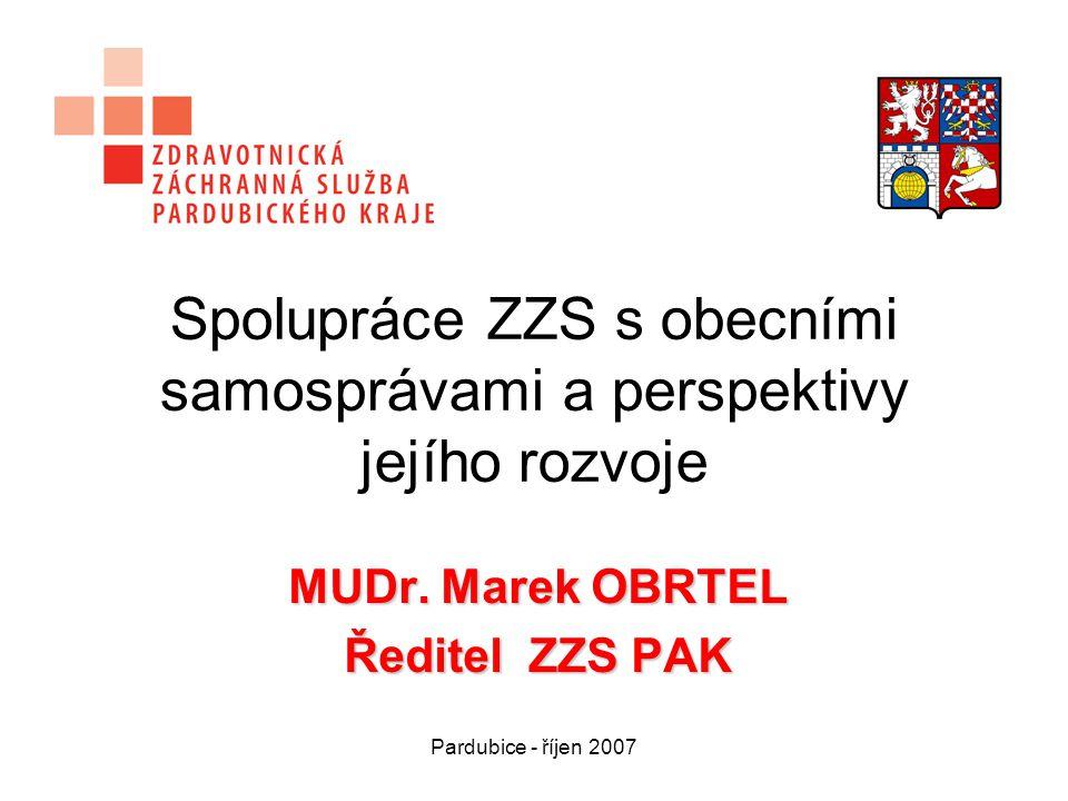 Pardubice - říjen 2007 Spolupráce ZZS s obecními samosprávami a perspektivy jejího rozvoje MUDr. Marek OBRTEL Ředitel ZZS PAK