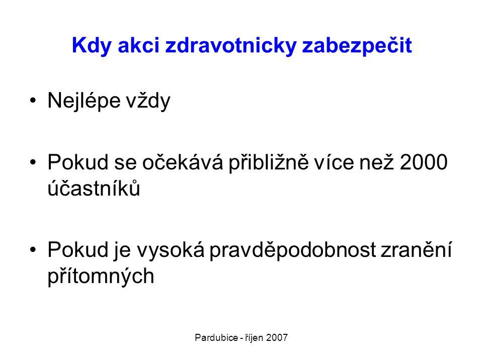Pardubice - říjen 2007 Kdy akci zdravotnicky zabezpečit •Nejlépe vždy •Pokud se očekává přibližně více než 2000 účastníků •Pokud je vysoká pravděpodob