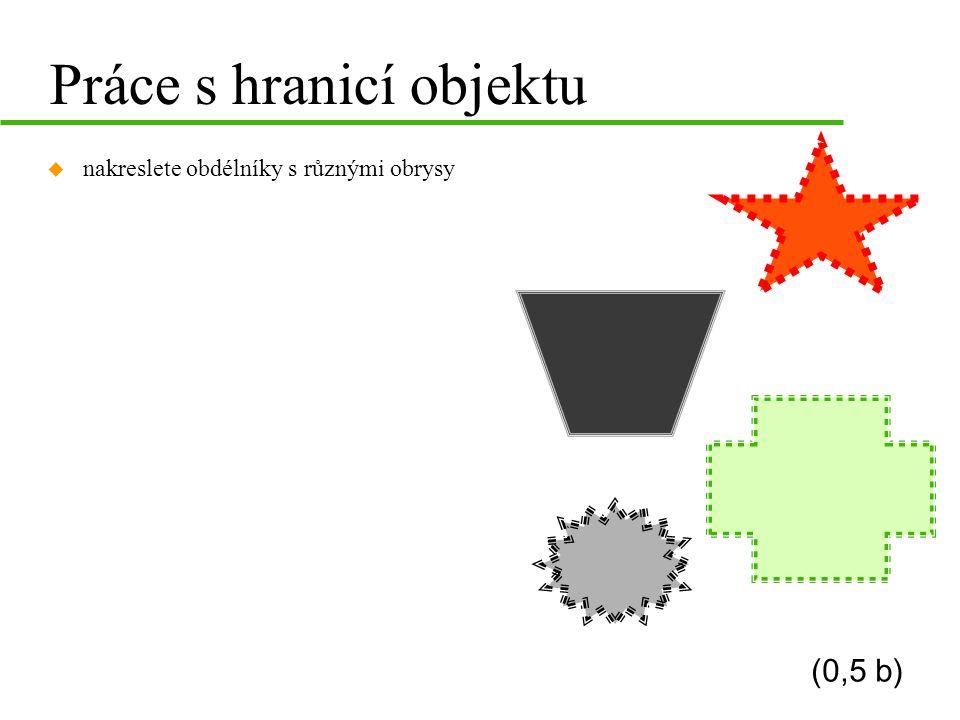 Práce s hranicí objektu u nakreslete obdélníky s různými obrysy (0,5 b)