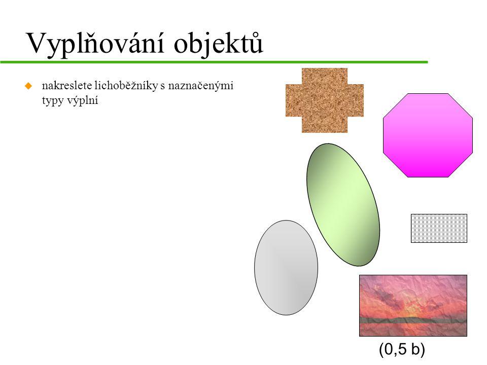Vyplňování objektů u nakreslete lichoběžníky s naznačenými typy výplní (0,5 b)