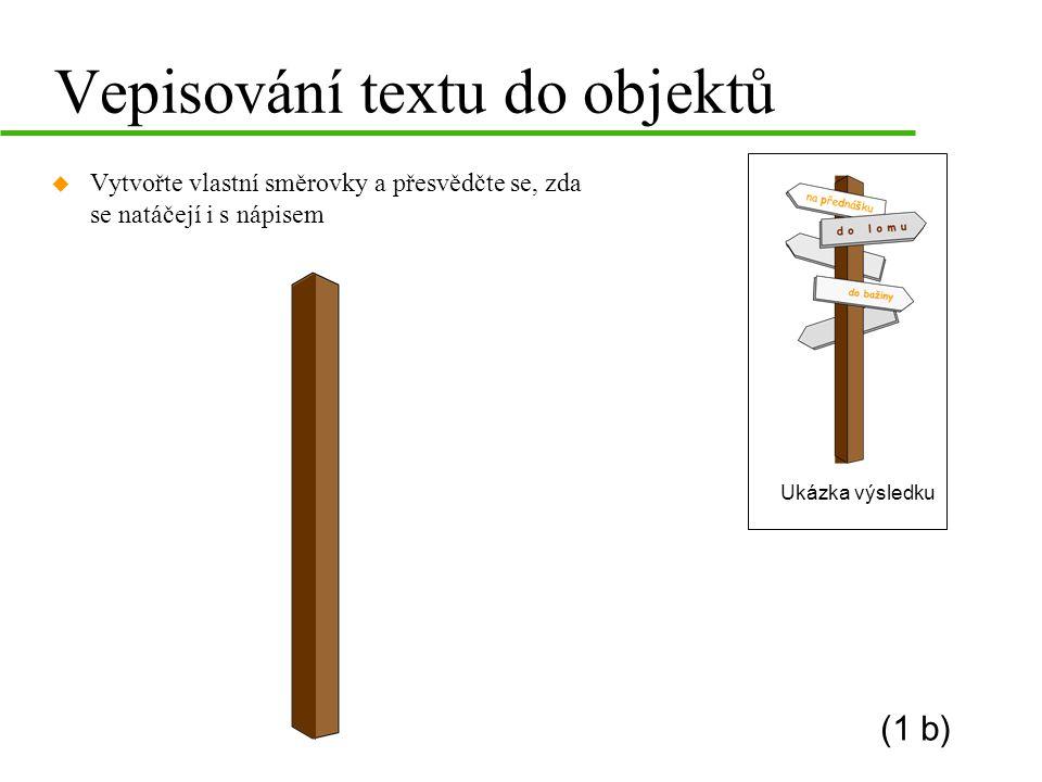 Vepisování textu do objektů u Vytvořte vlastní směrovky a přesvědčte se, zda se natáčejí i s nápisem Ukázka výsledku (1 b)