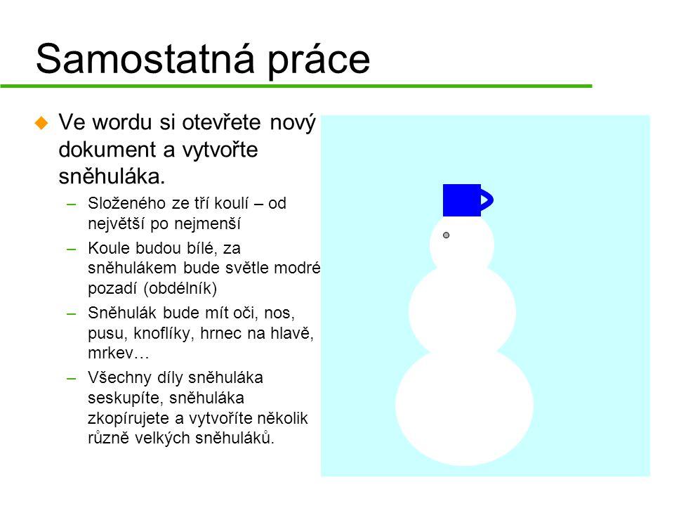 Samostatná práce u Ve wordu si otevřete nový dokument a vytvořte sněhuláka.