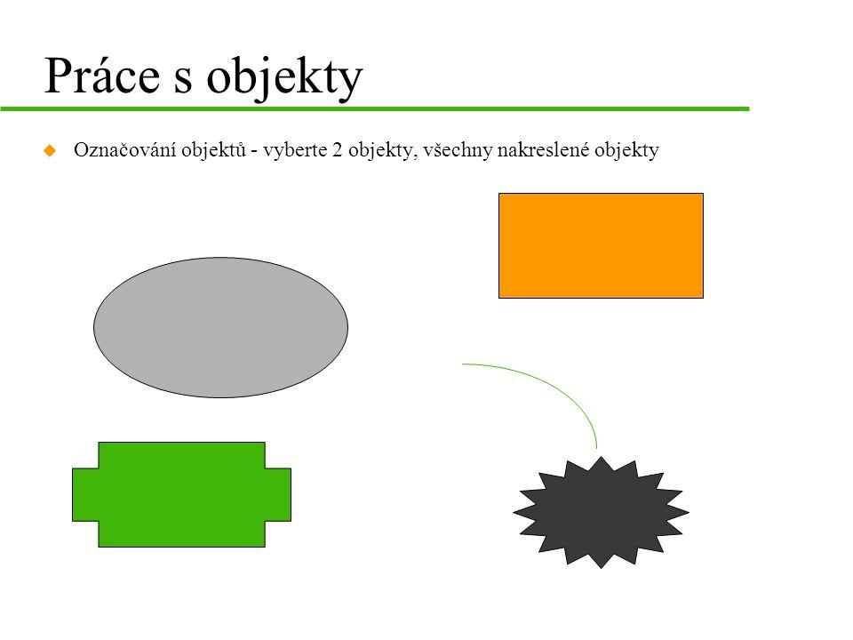 Práce s objekty u Označování objektů - vyberte 2 objekty, všechny nakreslené objekty