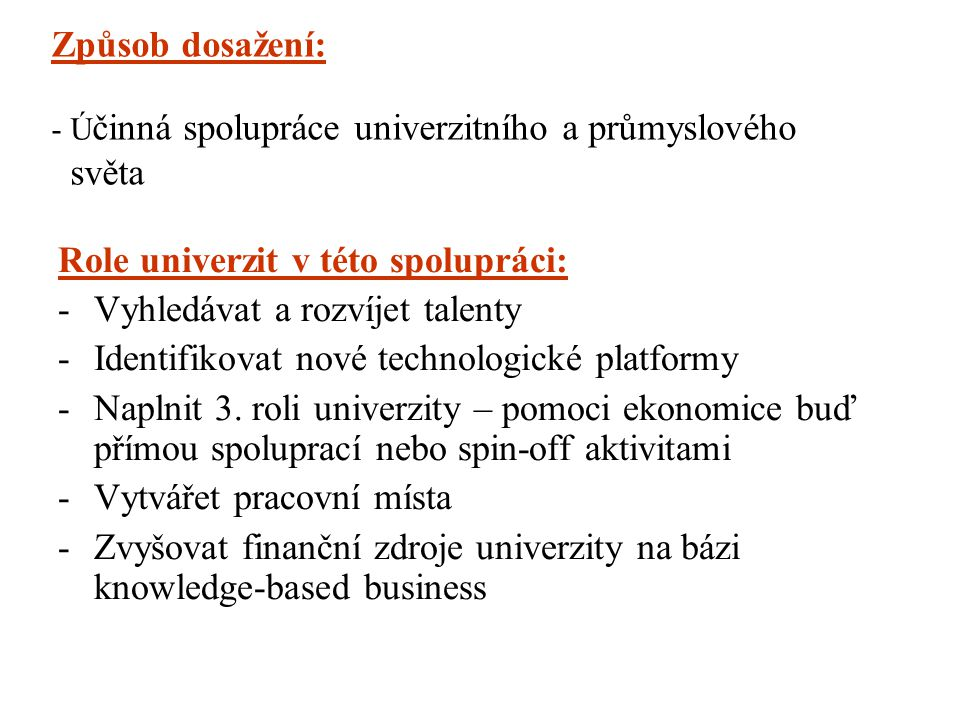 Způsob dosažení: - Ú činná spolupráce univerzitního a průmyslového světa Role univerzit v této spolupráci: -Vyhledávat a rozvíjet talenty -Identifikov