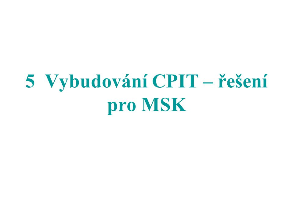 5 Vybudování CPIT – řešení pro MSK