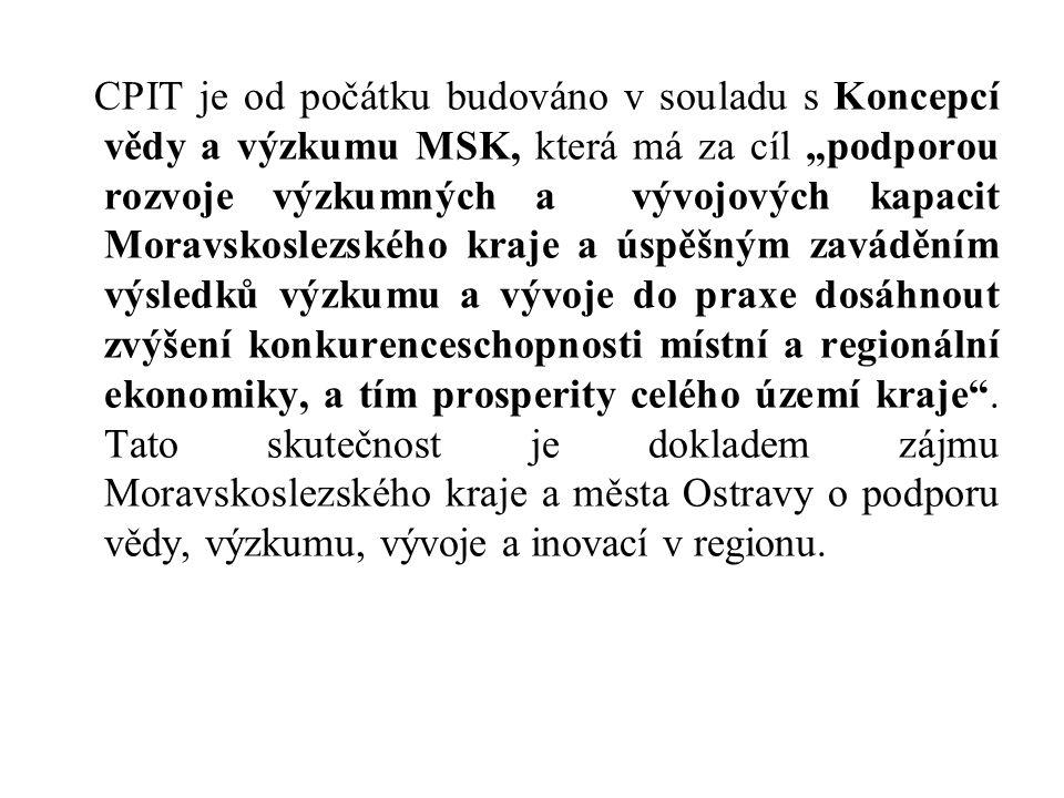 """CPIT je od počátku budováno v souladu s Koncepcí vědy a výzkumu MSK, která má za cíl """"podporou rozvoje výzkumných a vývojových kapacit Moravskoslezské"""
