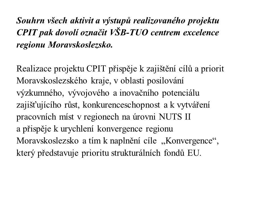 Souhrn všech aktivit a výstupů realizovaného projektu CPIT pak dovolí označit VŠB-TUO centrem excelence regionu Moravskoslezsko. Realizace projektu CP